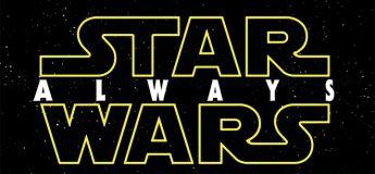 Star Wars Always, le méga trailer ultime à ne pas manquer !